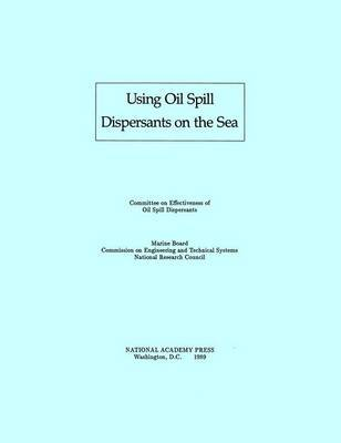 Using Oil Spill Dispersants on the Sea by National Research Council