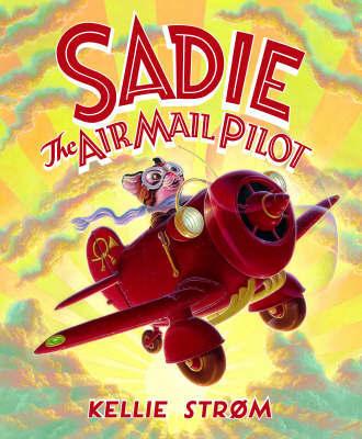 Sadie The Airmail Pilot by Kellie Strom image