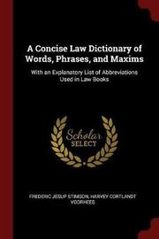 A Concise Law Dictionary of Words, Phrases, and Maxims by Frederic Jesup Stimson image