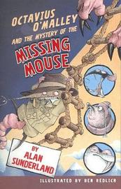 Octavius O'Malley And The Mystery Of The Missing Mouse by Alan Sunderland