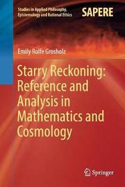Starry Reckoning: Reference and Analysis in Mathematics and Cosmology by Emily Rolfe Grosholz