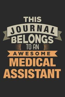 This Journal Belongs To An Awesome Medical Assistant by Nicolasd DDD Publishing