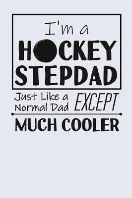 I'm a Hockey Stepdad Just Like a Normal Dad Except Much Cooler by Birchfield Journals