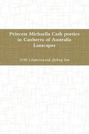 princess Michaella Cash poetics in Canberra of australia lanscapes by Seth Lilynkezwood
