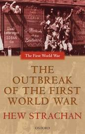 The Outbreak of the First World War by Hew Strachan