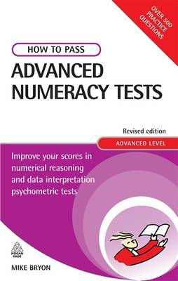 How to Pass Advanced Numeracy Tests: Improve Your Scores in Numerical Reasoning and Data Interpretation Psychometric Tests by Mike Bryon image