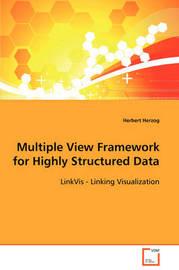 Multiple View Framework for Highly Structured Data by Herbert Herzog