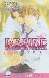 Desire: Dangerous Feelings (yaoi Novel) by Maki Kazumi image