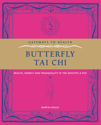 Butterfly Tai Chi: Health, Energy and Tranquility in 10 Minutes a Day by Martin Faulks