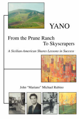 "Yano: From the Prune Ranch to Skyscrapers by John ""Mariano"" Michael Rubino"
