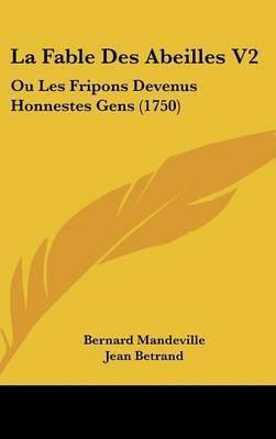 La Fable Des Abeilles V2: Ou Les Fripons Devenus Honnestes Gens (1750) by Bernard Mandeville