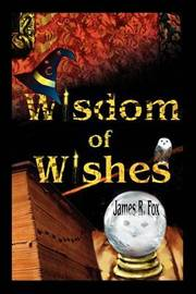 Wisdom of Wishes by The Dickinson School of Law James R Fox (Pennsylvania State University) image