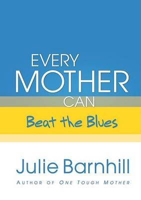 Every Mother Can Beat the Blues by Julie Barnhill image