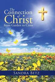 The Connection of Christ from Garden to Cross by Sandra Betz