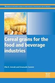Cereal Grains for the Food and Beverage Industries by Elke K Arendt