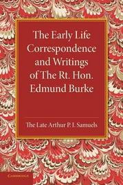 The Early Life Correspondence and Writings of The Rt. Hon. Edmund Burke by Edmund Burke