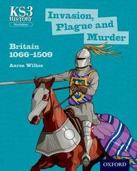 Key Stage 3 History by Aaron Wilkes: Invasion, Plague and Murder: Britain 1066-1509 Student Book by Aaron Wilkes image