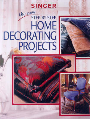 The New Step by Step Home Decorating Projects by Creative Publishing International