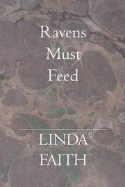 Ravens Must Feed by Linda Faith