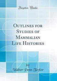 Outlines for Studies of Mammalian Life Histories (Classic Reprint) by Walter Penn Taylor image