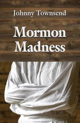 Mormon Madness by Johnny Townsend image