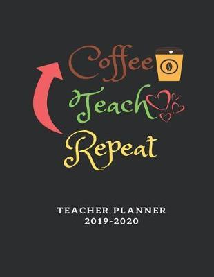 Coffee Teach Repeat Teacher Planner 2019-2020 by Daily Blessings image