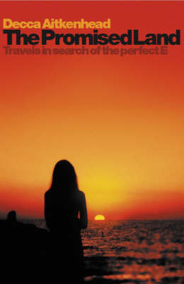 The Promised Land: Travels in Search of the Perfect E by Decca Aitkenhead image