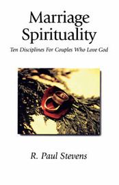 Marriage Spirituality by R.Paul Stevens
