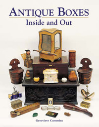 Antique Boxes Inside and Out: for Eating, Drinking and Being Merry, Work, Play and the Boudoir by Genevieve Cummins