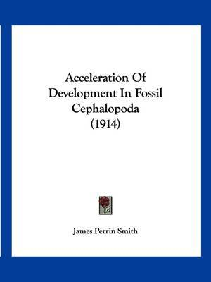 Acceleration of Development in Fossil Cephalopoda (1914) by James Perrin Smith image