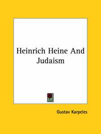 Heinrich Heine and Judaism by Gustav Karpeles