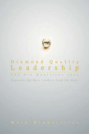 Diamond Quality Leadership: The Six Qualities That Separate the Best Leaders from the Rest by Mark Hinderliter