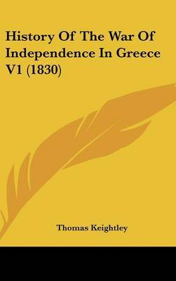 History of the War of Independence in Greece V1 (1830) by Thomas Keightley image
