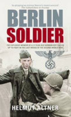 Berlin Soldier by Helmut Altner