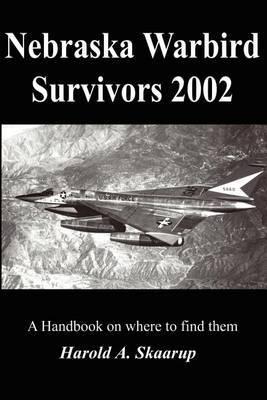 Nebraska Warbird Survivors 2002 by Harold A Skaarup