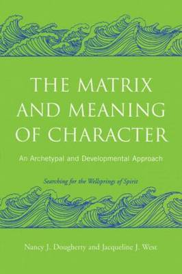 The Matrix and Meaning of Character by Nancy J. Dougherty