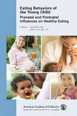 Eating Behaviors of the Young Child: Prenatal and Postnatal Influences for Healthy Eating by William Dietz