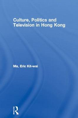 Culture, Politics and Television in Hong Kong by Eric Kit-wai Ma image