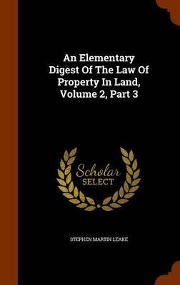 An Elementary Digest of the Law of Property in Land, Volume 2, Part 3 by Stephen Martin Leake image
