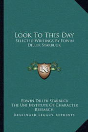 Look to This Day: Selected Writings by Edwin Diller Starbuck by Edwin Diller Starbuck
