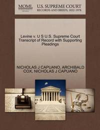 Levine V. U S U.S. Supreme Court Transcript of Record with Supporting Pleadings by Nicholas J Capuano