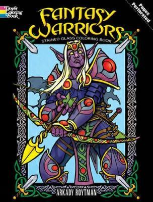 Fantasy Warriors Stained Glass Coloring Book by Arkady Roytman