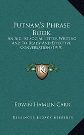 Putnam's Phrase Book: An Aid to Social Letter Writing and to Ready and Effective Conversation (1919) by Edwin Hamlin Carr