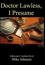 Dr. Lawless, I Presume by Mike Johnson