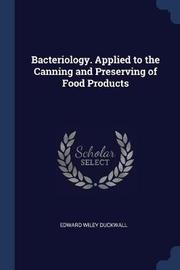 Bacteriology. Applied to the Canning and Preserving of Food Products by Edward Wiley Duckwall