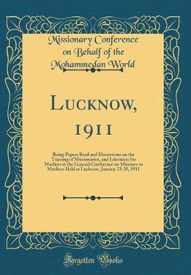 Lucknow, 1911 by Missionary Conference on Behalf o World
