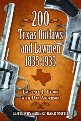 200 Texas Outlaws and Lawmen by Dan Anderson