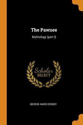 The Pawnee by George Amos Dorsey
