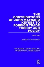 The Contributions of John Maynard Keynes to Foreign Trade Theory and Policy, 1909-1946 by Joseph R Cammarosano