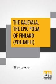 The Kalevala, The Epic Poem Of Finland (Volume II) by Elias Lonnrot
